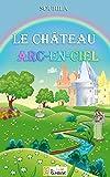 Le château Arc-en-ciel [conte illustré pour enfants] (L@ liseuse Junior)