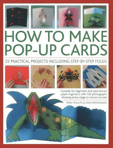 How to Make Pop-up Cards: 55 Practical Projects Including Step-by-step Folds