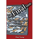 My FINAL Quit: How I quit smoking and broke a 40-year addiction ~ Pam Young