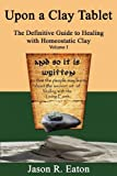 img - for Upon a Clay Tablet, The Definitive Guide to Healing with Homeostatic Clay, Volume I book / textbook / text book