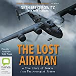 The Lost Airman: A True Story of Escape from Nazi-Occupied France | Seth F. Stevens,Peter Meyerowitz