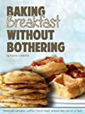 Baking Breakfast Without Bothering (Baking Without Bothering)
