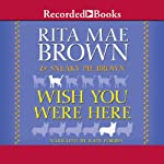 Wish You Were Here (       UNABRIDGED) by Rita Mae Brown, Sneaky Pie Brown Narrated by Kate Forbes