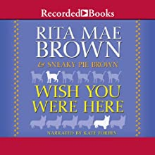 Wish You Were Here Audiobook by Rita Mae Brown, Sneaky Pie Brown Narrated by Kate Forbes