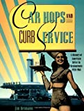Car Hops and Curb Service : A History of American Drive-In Restaurants 1920-1960 (0811811158) by Heimann, Jim