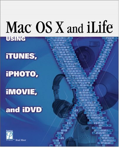 Mac OS X and Ilife: Using iTunes, iPhoto, iMovie, and iDVD