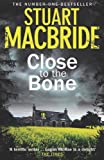 Stuart MacBride Close to the Bone (Logan McRae, Book 8)