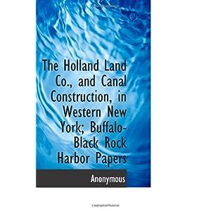 【クリックで詳細表示】The Holland Land Co., and Canal Construction, in Western New York; Buffalo-Black Rock Harbor Papers [ペーパーバック]