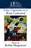 Lilac Cigarette In A Wish Cathedral (James Dickey Contemporary Poetry) (157003270X) by Magowan, Robin