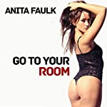 Go to Your Room: MILF Taboo Erotica | Anita Faulk