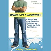 Where Am I Wearing?: A Global Tour to the Countries, Factories, and People That Make Our Clothes, Revised and Updated | [Kelsey Timmerman]