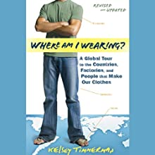 Where Am I Wearing?: A Global Tour to the Countries, Factories, and People That Make Our Clothes, Revised and Updated (       UNABRIDGED) by Kelsey Timmerman Narrated by Mirron Willis