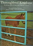 Thoroughbred Kingdoms: Breeding Farms of the American Racehorse (0821217798) by Horenstein, Henry