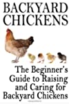 Backyard Chickens: The Beginner's Gui...
