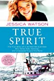 img - for True Spirit: The True Story of a 16-Year-Old Australian Who Sailed Solo, Nonstop, and Unassisted Around the World book / textbook / text book