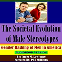 The Societal Evolution of Male Stereotypes: Gender Bashing of Men in America (       UNABRIDGED) by James M. Lowrance Narrated by Phil Williams