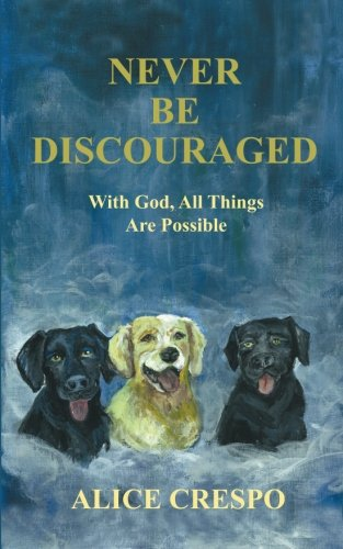 Never Be Discouraged: With God, All Things Are Possible PDF