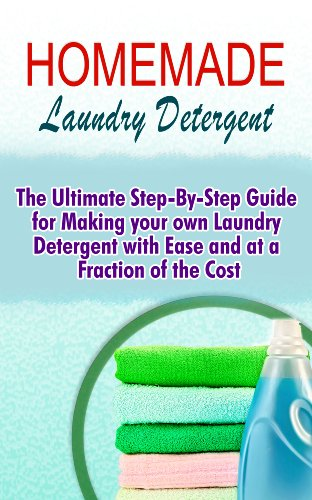 Homemade Laundry Detergent: The Ultimate Step-By-Step Guide For Making Your Own Laundry Detergent With Ease And At A Fraction Of The Cost front-146320