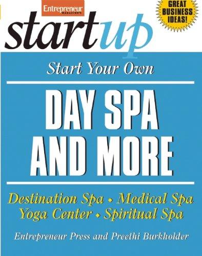 Start Your Own Day Spa and More: Destinaton Spa, Medical Spa, Yoga Center, Spiritual Spa (Startup Series)