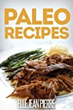 Paleo Recipes: Scrumptious Gluten Free Paleo Recipes For Breakfast, Dinner, And Dessert. (Simple Paleo Recipe Series)