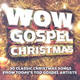 Wow Gospel Christmas: 30 Classic Christmas Songs from Today's Top Gospel Artists