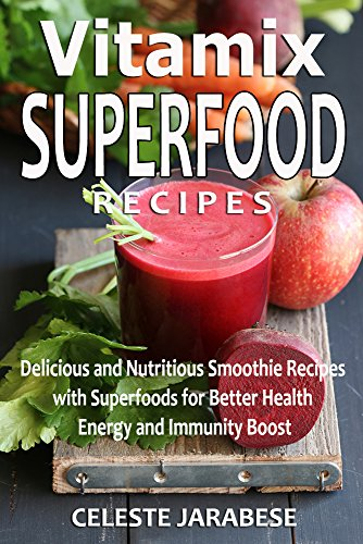 Vitamix SUPERFOOD Recipes: Delicious and Nutritious Smoothie Recipes with Superfoods for Better Health, Energy, and Immunity Boost (Vitamix Recipes, Weight ... Smoothies, Diet, Superfood smoothies) by Celeste Jarabese, Content Arcade Publishing