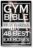 Bodybuilding: Gym Bible: 48 Best Exercises To Add Strength And Muscle (Bodybuilding For Beginners, Weight Training, Bodybuilding Workouts) (Bodybuilding Series) (Volume 1)