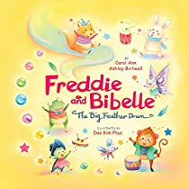 Freddie and Bibelle ~ The Big Feather Drum! RHYMING BEAUTIFUL PICTURE BOOK FOR BEGINNING READERS. FAMILY VALUES,TAKING RISKS,MUSIC, ADVENTURE.: Only you can do what you do!