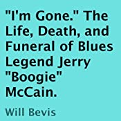 'I'm Gone': The Life, Death, and Funeral of Blues Legend Jerry 'Boogie' McCain | [Will Bevis]