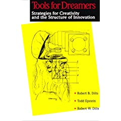 Tools for Dreamers: Strategies for Creativity and the Structure of Innovation Robert W. Dilts and Todd Epstein