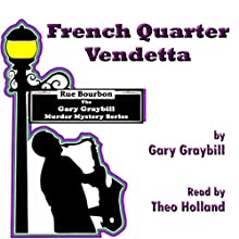French Quarter Vendetta: Murder & Mystery in the Big Easy Audiobook by Gary Graybill Narrated by Theo Holland