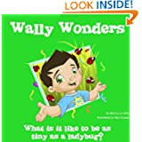 Wally Wonders - What is it like to be as tiny as a ladybug? (Volume 1)