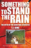 img - for SOMETHING TO STAND THE RAIN: THE MYTH OF THE GOOD MAN, REVISITED book / textbook / text book