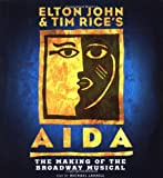 Elton John and Tim Rice's Aida: The Making of the Broadway Musical (0786864842) by Michael Lassell