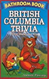 Andrew Fleming Bathroom Book of British Columbia Trivia: Weird, Wacky and Wild (Bathroom Books of Canada)