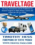 img - for Traveltage: Use Your Smartphone and the Fulfillment by Amazon (FBA) Program to Make Money, Travel, and Create the Life You Want! book / textbook / text book