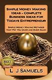 Simple Money Making Ideas - Complete Business Ideas for Todays Entrepreneur