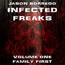 Infected Freaks Volume One: Family First (       UNABRIDGED) by Jason Borrego Narrated by Clifford Edwards