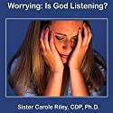 Worrying Is God Listening Speech by Carole Riley Narrated by Carole Riley