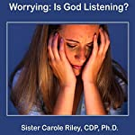 Worrying Is God Listening | Carole Riley