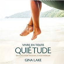 Vivre en toute quiétude : Des outils pour trouvez la paix intérieure | Livre audio Auteur(s) : Gina Lake Narrateur(s) : Caroline Boyer