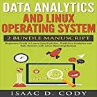 Data Analytics and Linux Operating System 2 Manuscript Bundle: Beginners Guide to Learn Data Analytics, Predictive Analytics and Data Science with Linux Operating System Hörbuch von Isaac D. Cody Gesprochen von: Kevin Theis