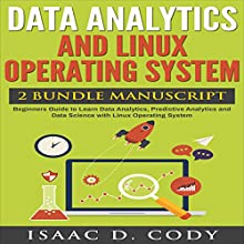 Data Analytics and Linux Operating System 2 Manuscript Bundle: Beginners Guide to Learn Data Analytics, Predictive Analytics and Data Science with Linux Operating System | Livre audio Auteur(s) : Isaac D. Cody Narrateur(s) : Kevin Theis