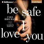 Be Safe I Love You: A Novel   Cara Hoffman