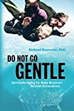 Do Not Go Gentle: Successful Aging for Baby Boomers and All Generations