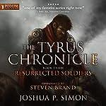Resurrected Soldiers: The Tyrus Chronicle, Book 3 | Joshua P. Simon