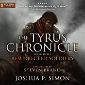 Resurrected Soldiers: The Tyrus Chronicle, Book 3 | Joshua P. Simon