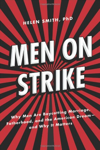 Amazon.com: Men on Strike: Why Men Are Boycotting Marriage, Fatherhood, and the American Dream - and Why It Matters (9781594036750): Helen Smith: Books