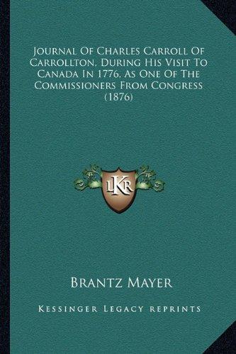 Journal of Charles Carroll of Carrollton, During His Visit Tjournal of Charles Carroll of Carrollton, During His Visit to Canada in 1776, as One of th