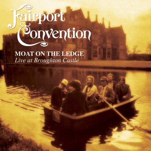 Fairport Convention - Moat On The Ledge (Live) - Zortam Music